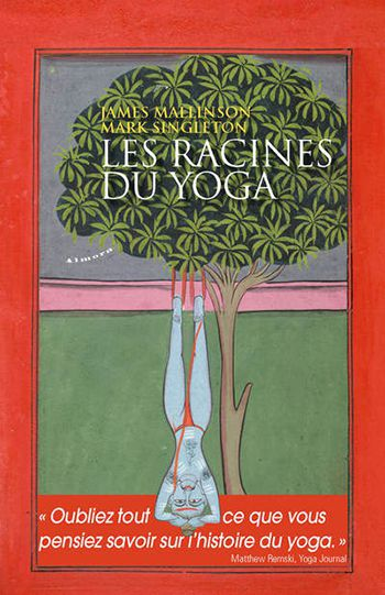 Les racines du yoga - Mark Singleton et James Mallinson