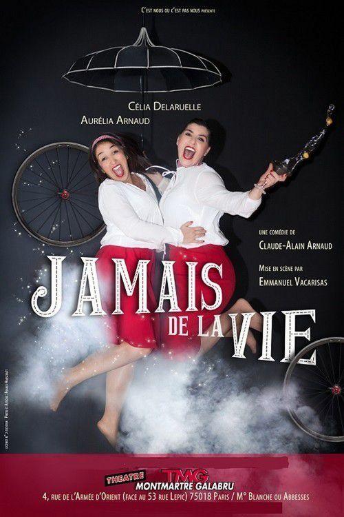 « Jamais De La Vie » au Théâtre Montmartre Galabru, nous y étions !