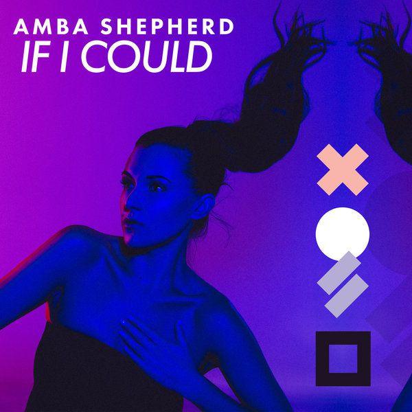 Découvrez le titre « If I Could » d'Amba Shepherd !