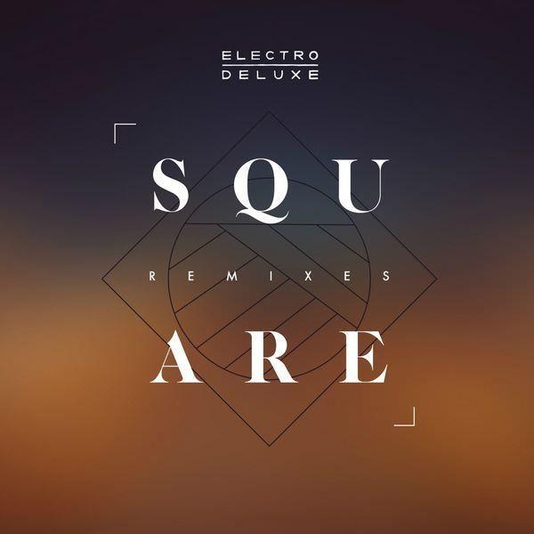 Electro Deluxe dégaine « Square » un EP de remixes !