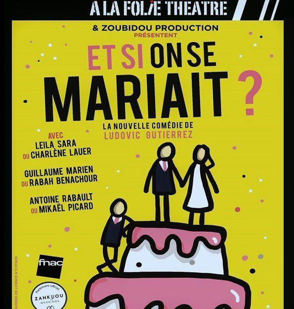 « Et Si On Se Mariait ? » à A La Folie Théâtre, nous y étions !
