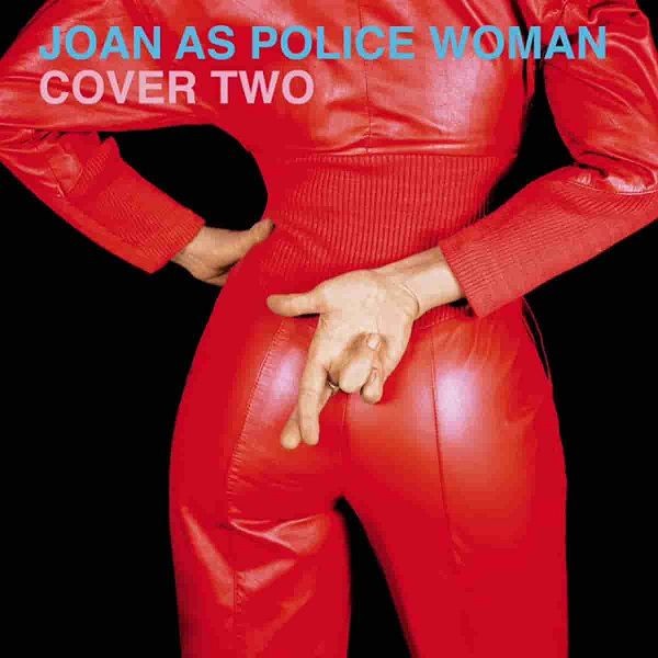 Joan As Police Woman est de retour avec « Cover Two » !