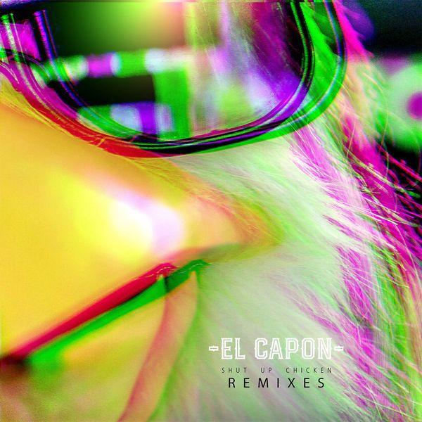 Les remixes de « Shut Up Chicken » d'El Capon sont arrivés !
