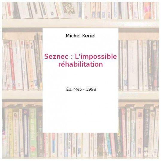 Michel Keriel. Seznec : L'impossible réhabilitation.