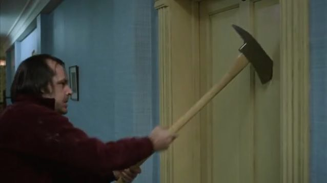 """I could break in with one kick but why would I make things simple when I have an axe ?"""
