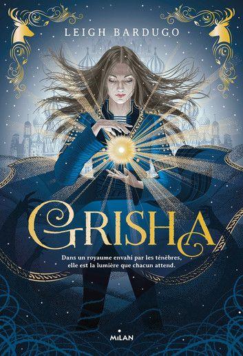 Grisha, tome 1 : Les orphelins du royaume de Leigh Bardugo (2013)