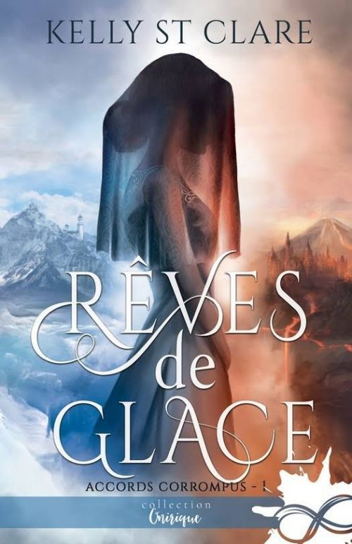 Accords corrompus, tome 1 : Rêves de glace de Kelly St Clare (2017)
