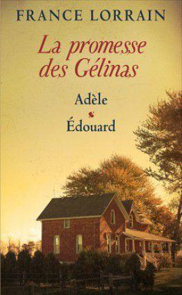 La promesse des Gélinas, tome 1 Adèle et tome 2 Edouard, France Lorrain