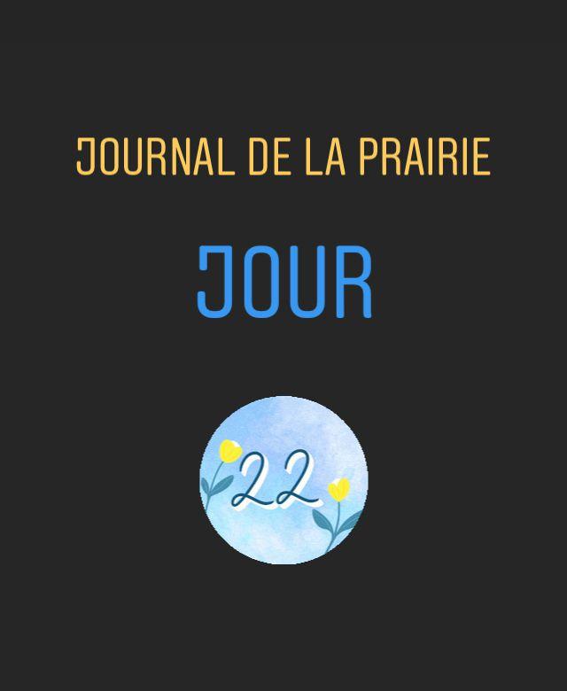 Journal de la prairie jour 22