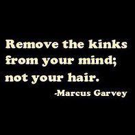 """""""Retire les noeuds de ton esprit et non de tes cheveux"""" -Marcus Garvey-"""