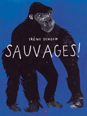 Sauvages Irène Schoch - Ed. Les Grandes Personnes