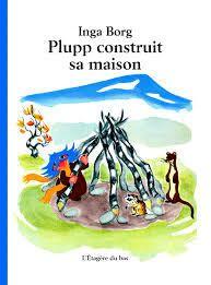 Plupp construit sa maison - Inga Borg - Edition l'étagère du bas