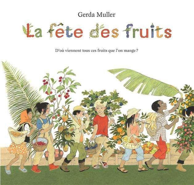La fête des fruits - Gerda Muller - Ecole des loisirs