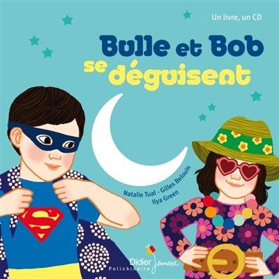 Bulle et Bob se déguisent / Natalie Tual, il. Ilya Green - Didier Jeunesse
