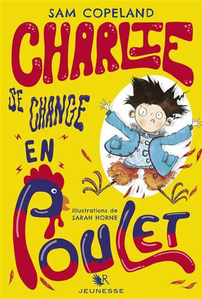 Charlie se change en poulet /Sam Coppeland,Sarah Home -  Robert Laffont