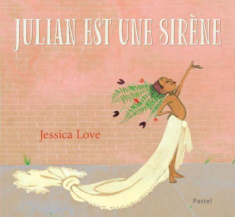 Julian est une sirène / Jessica Love - Pastel