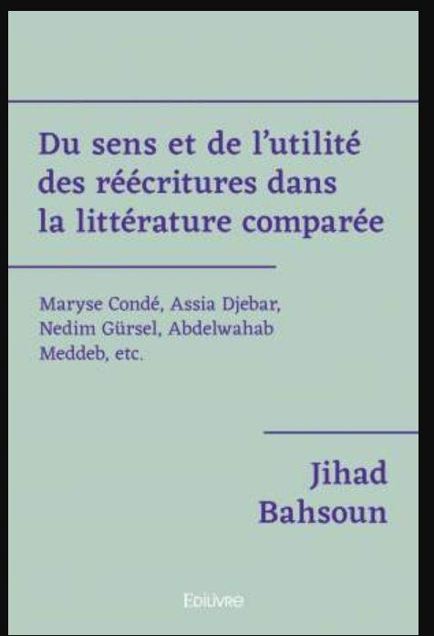 Du sens et de l'utilité des réécritures dans la littérature comparée.  De Jihad BAHSOUN. Éditions Edilivre. 2020.