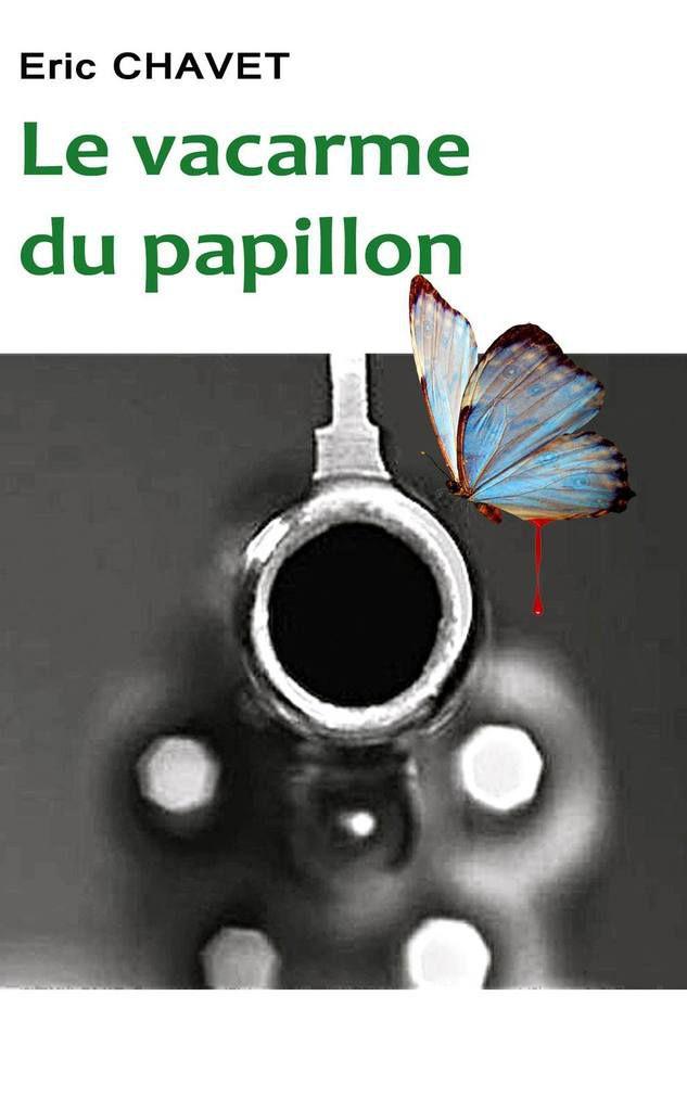 Le vacarme du papillon - de Eric CHAVET
