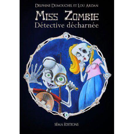 Miss Zombie, détective décharnée - Delphine DUMOUCHEL et Lou ARDAN