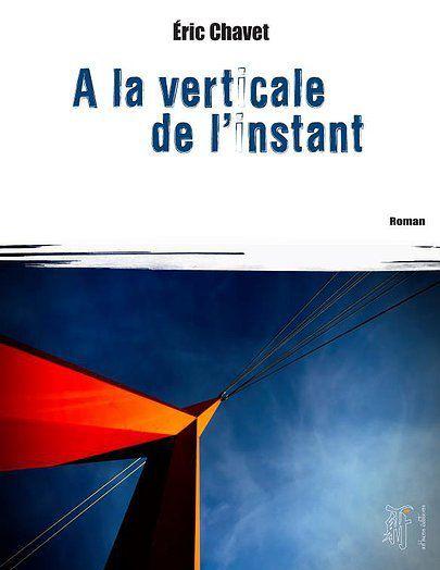 A la verticale de l'instant - de Eric CHAVET