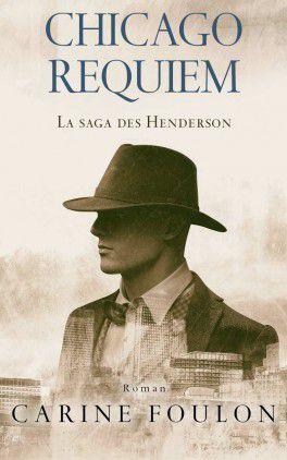Chicago Requiem - La saga des Henderson - tome 1- de Carine FOULON