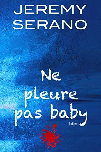 Ne pleure pas baby - de Jeremy SERANO