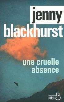 Une cruelle absence - Jenny Blackhurst - Ed. Belfond Noir