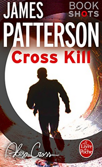 Cross Kill - James Patterson - Le Livre de Poche - Collection BookShots - 2017