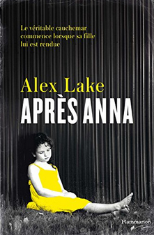 Après Anna - Alex Lake - Editions Pygmalion - 2017