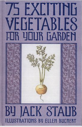 75 exciting vegetables for your garden Jack Staub