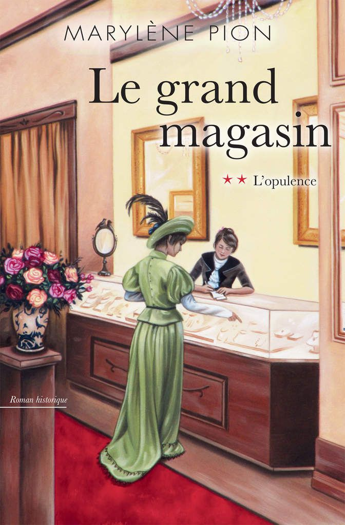 Le grand magasin, tome 2 : L'opulence - Marylène Pion