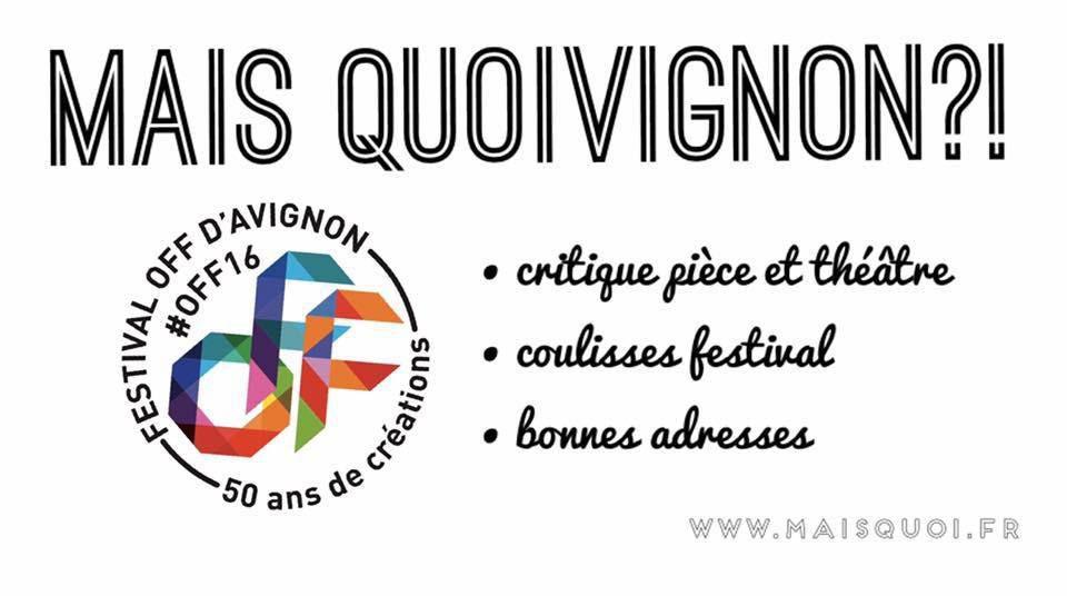 Le Blog Mais quoi? présent au Festival OFF d'Avignon #OFF16