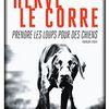 Prendre les loups pour des chiens, d'Hervé Le Corre