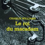 Le roi du macadam, de Charlie Williams