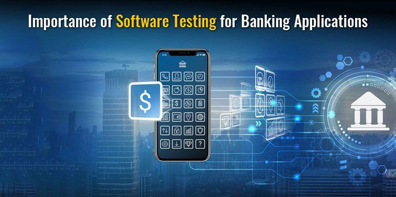 Why Software Testing Is Very Important For Banking Applications
