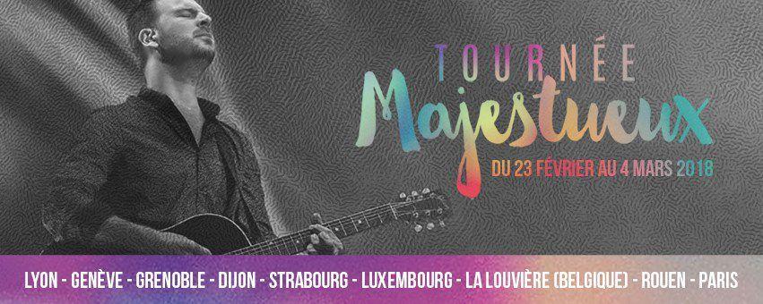 """La tournée """"MAJESTUEUX"""" se tiendra aussi dans tous les pays francophones frontaliers ."""
