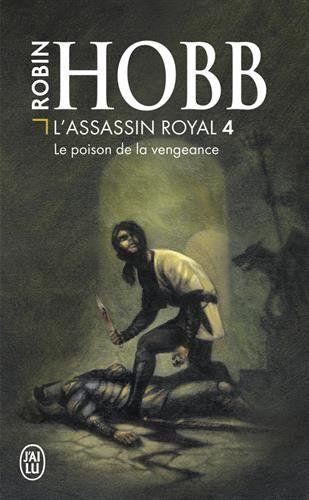 L'assassin Royal, tome 4, le poison de la vengeance, Robin Hobb