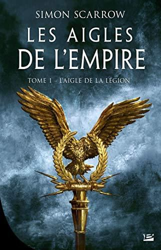 Les aigles de l'Empire - L'aigle de la Légion - Simon Scarrow