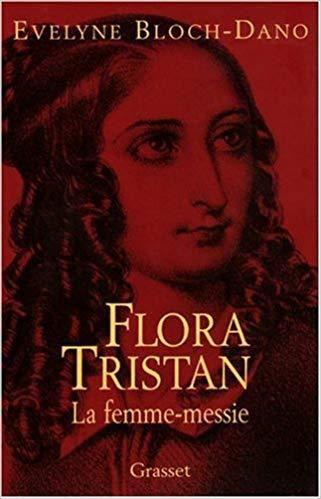 Flora Tristan. Une Femme-messie contradictoire mais révolutionnaire.