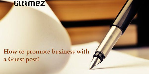 How to Promote business with a Guest post? - ultimez over-blog com