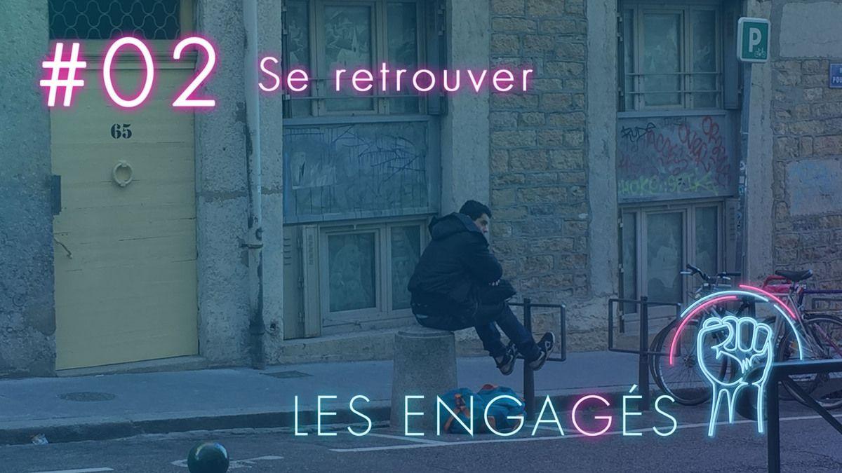 """""""Se retrouver"""" - LES ENGAGÉS #02 est en ligne"""