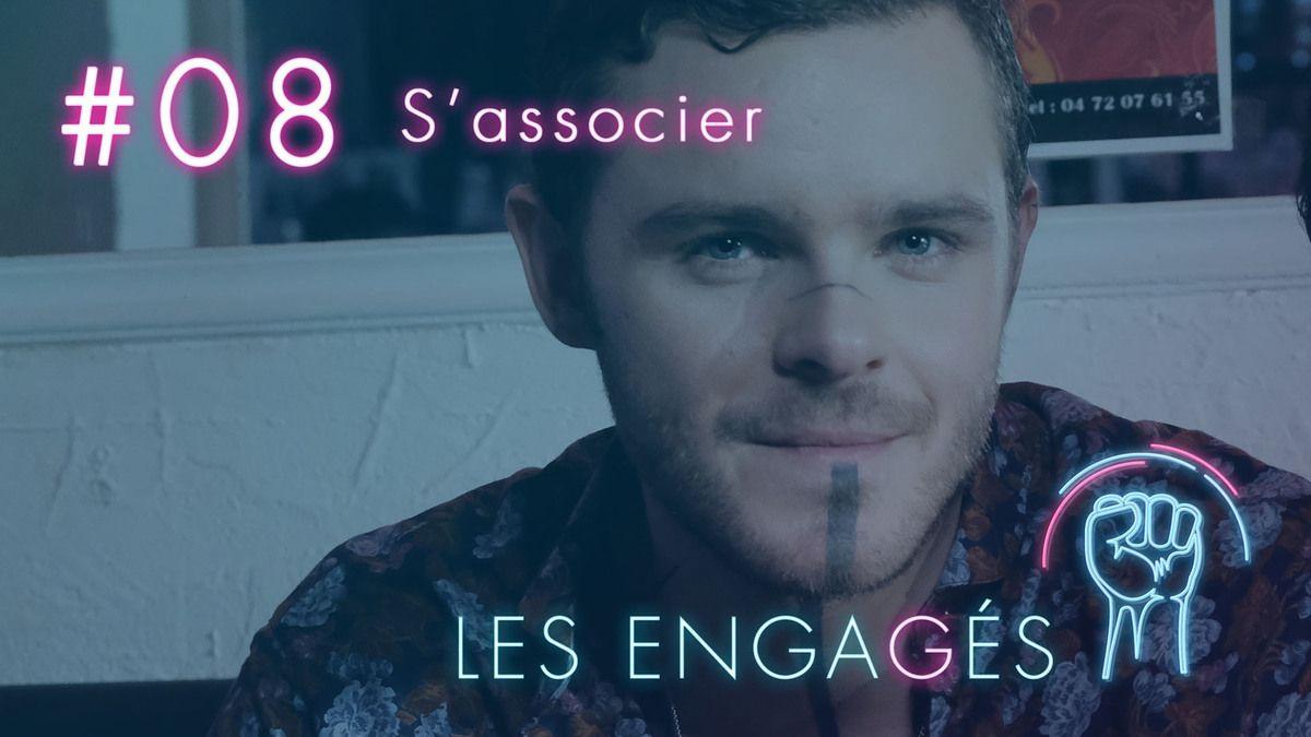 """""""S'associer"""" - LES ENGAGÉS #08 est en ligne"""