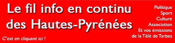 Le fil d'info continu de Tarbes et des Hautes-Pyrénées