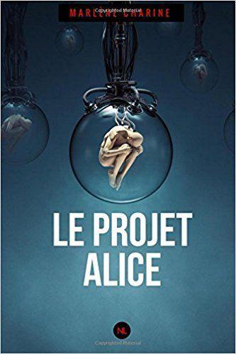 Le projet Alice - Marlène Charine