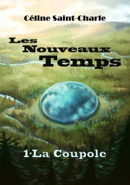 Les nouveaux temps - tome 1 : la coupole - Céline Saint Charle