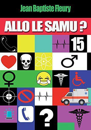 Allo, le SAMU ? - Jean-Baptiste Fleury