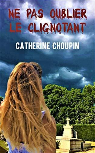 Ne pas oublier le clignotant – Catherine Choupin