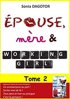 Epouse, mère et working girl, tome 2 - @SoniaDagotor