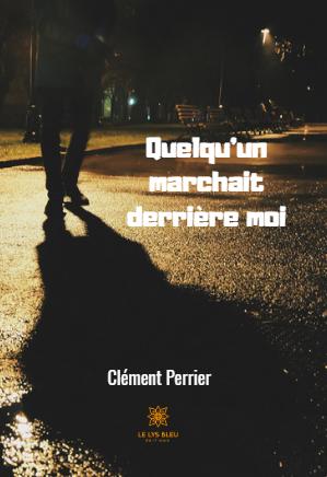 Clément Perrier, Quelqu'un marchait derrière moi.
