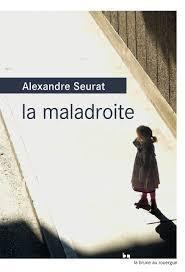 la maladroite, alexandre seurat, littérature jeunesse, fait divers, maltraitance